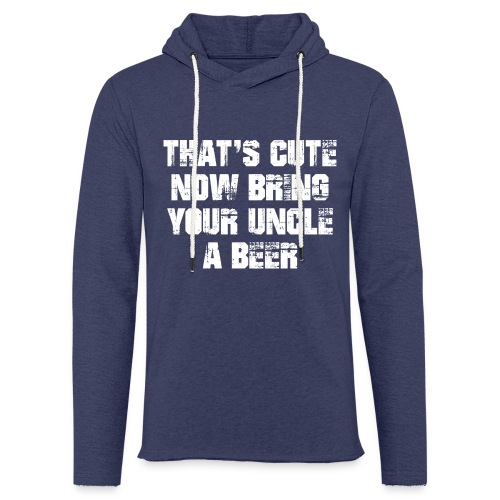 That's Cute Now Bring Your Uncle A Beer - Light Unisex Sweatshirt Hoodie