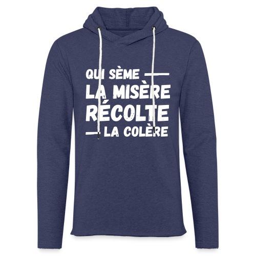 Qui sème la misère récolte la colère, révolution - Sweat-shirt à capuche léger unisexe