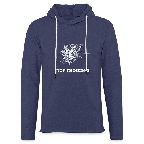 Stop Thinking - Leichtes Kapuzensweatshirt Unisex