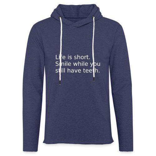 Das Leben ist kurz. Lächle. - Leichtes Kapuzensweatshirt Unisex