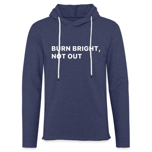 Burn bright, not out - Lichte hoodie unisex