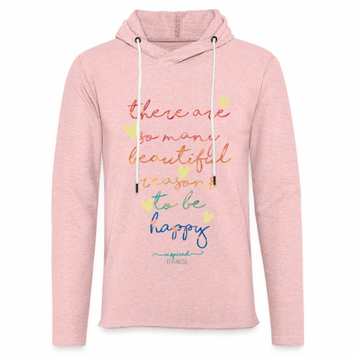 There are so many beautiful reasons to be happy - Light Unisex Sweatshirt Hoodie