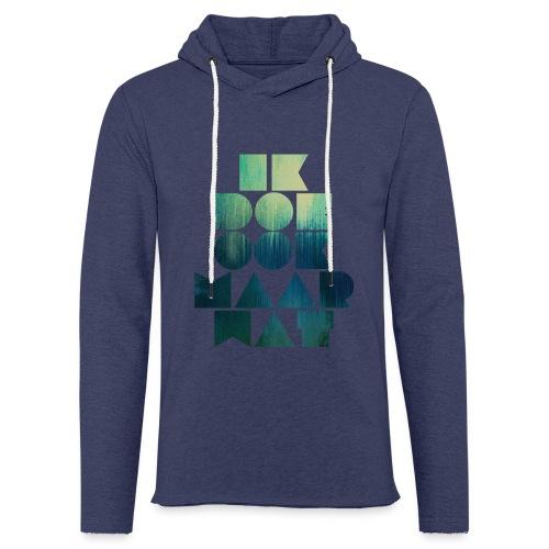 Ik doe ook maar wat - Lichte hoodie unisex