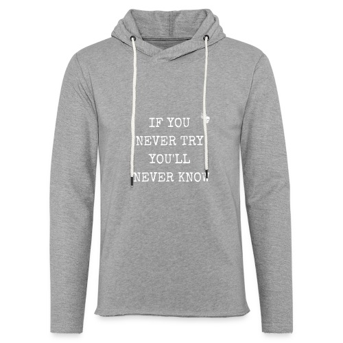 IF YOU NEVER TRY YOU LL NEVER KNOW - Leichtes Kapuzensweatshirt Unisex