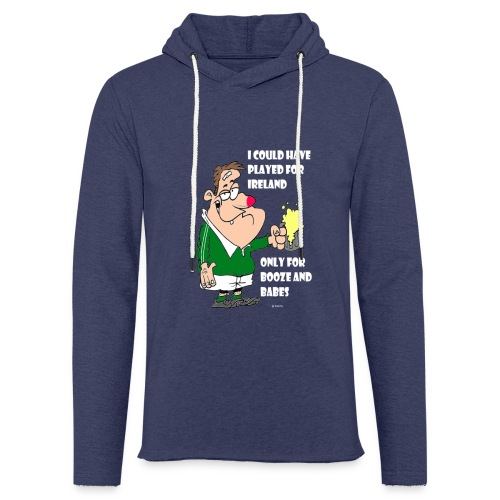 I COULD HAVE PLAYED FOR IRELAND ONLY FOR BOOZE - Light Unisex Sweatshirt Hoodie