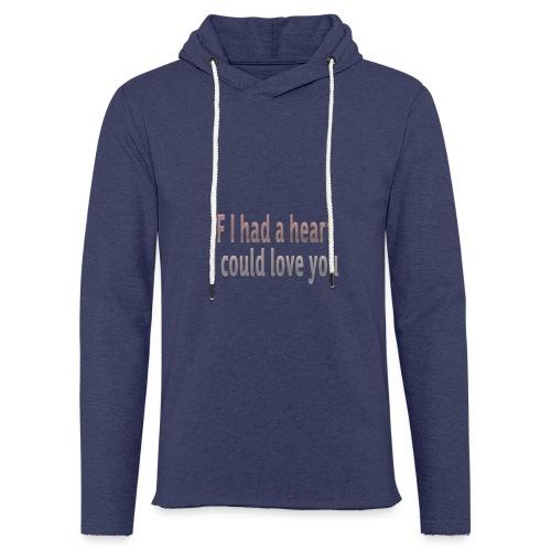 if i had a heart i could love you - Light Unisex Sweatshirt Hoodie