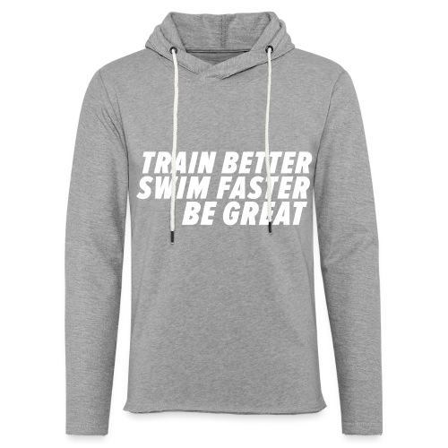 TRAIN BETTER. SWIM FASTER. BE GREAT. - Leichtes Kapuzensweatshirt Unisex