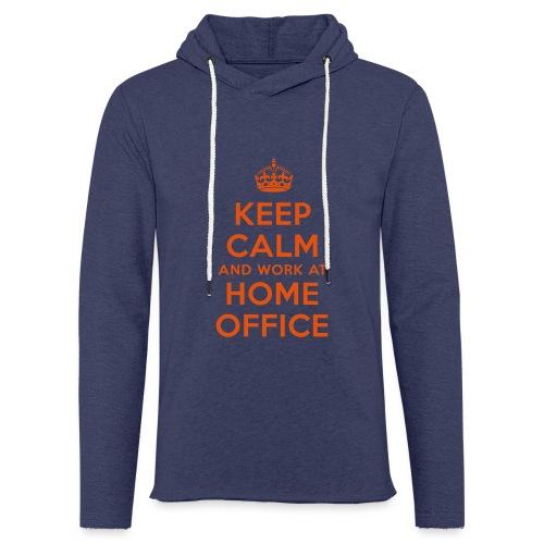 KEEP CALM and work at HOME OFFICE - Leichtes Kapuzensweatshirt Unisex