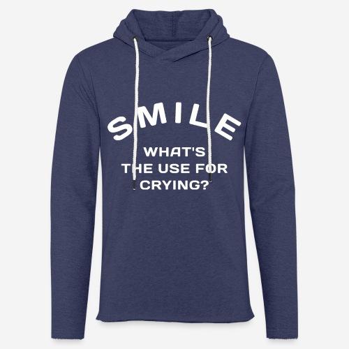 Lächeln glücklich weinen - Leichtes Kapuzensweatshirt Unisex