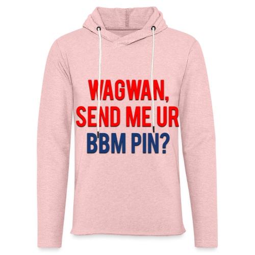 Wagwan Send BBM Clean - Light Unisex Sweatshirt Hoodie
