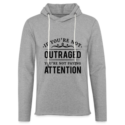 If you're not outraged you're not paying attention - Leichtes Kapuzensweatshirt Unisex