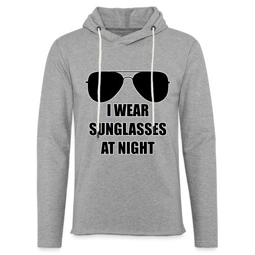 I Wear Sunglasses At Night - Leichtes Kapuzensweatshirt Unisex