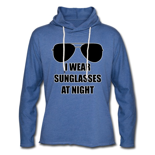 I Wear Sunglasses At Night - Leichtes Kapuzensweatshirt Unisex