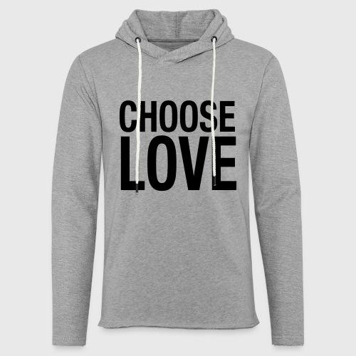CHOOSE LOVE - Leichtes Kapuzensweatshirt Unisex