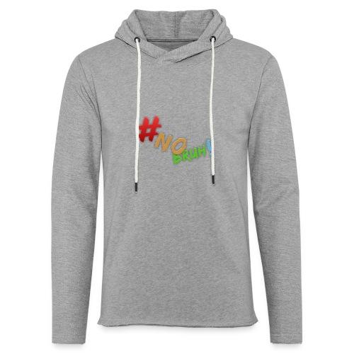 #NoBruh T-shirt - Women - Light Unisex Sweatshirt Hoodie