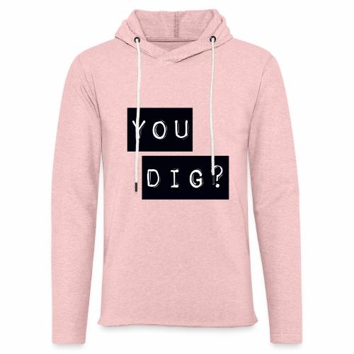 You Dig - Light Unisex Sweatshirt Hoodie