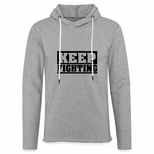 KEEP FIGHTING, Spruch, Kämpf weiter, gib nicht auf - Leichtes Kapuzensweatshirt Unisex