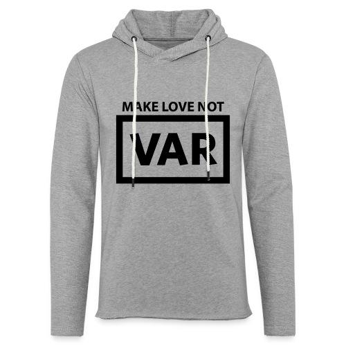 Make Love Not Var - Lichte hoodie unisex
