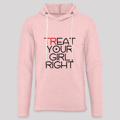 Treat Your Girl Right - Lichte hoodie unisex