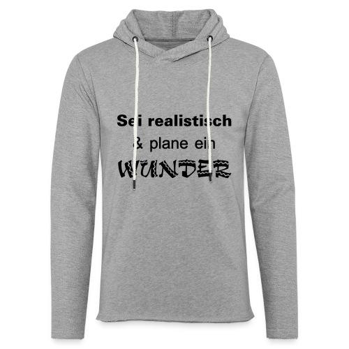 Sei realistisch und plane ein WUNDER - Leichtes Kapuzensweatshirt Unisex