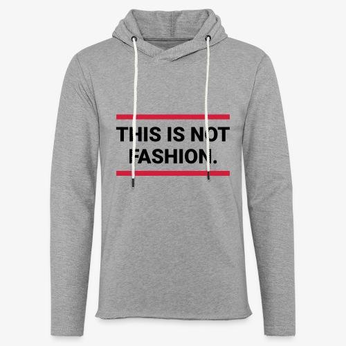 This is not fashion - Leichtes Kapuzensweatshirt Unisex