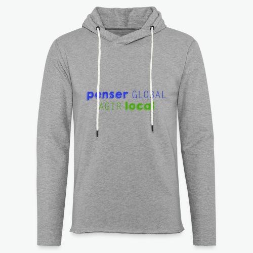 Penser global agir local - Sweat-shirt à capuche léger unisexe