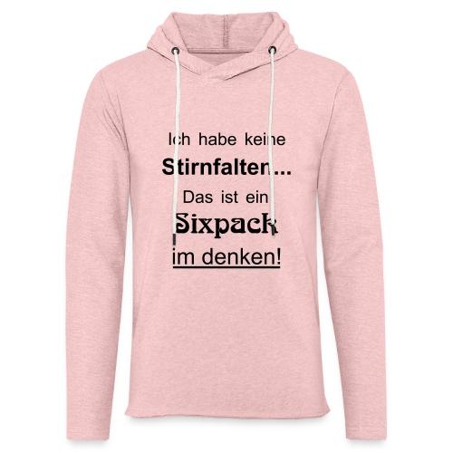 Keine Stirnfalten - das ist ein Sixpack im denken - Leichtes Kapuzensweatshirt Unisex