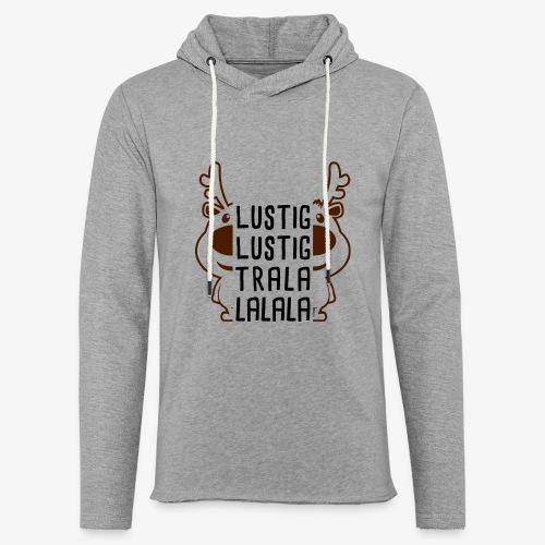 Lustig, Lustig, Tralalalala - Leichtes Kapuzensweatshirt Unisex