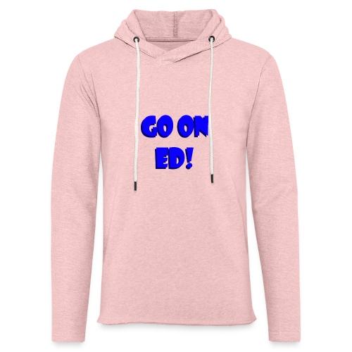 Go on Ed - Light Unisex Sweatshirt Hoodie