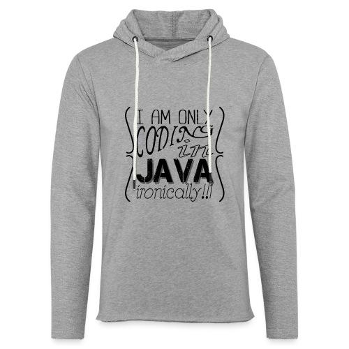 I am only coding in Java ironically!!1 - Light Unisex Sweatshirt Hoodie
