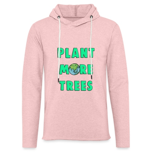 Plant More Trees Global Warming Climate Change - Light Unisex Sweatshirt Hoodie
