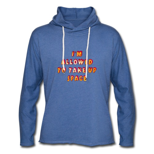 I m allowed to take up space - Light Unisex Sweatshirt Hoodie