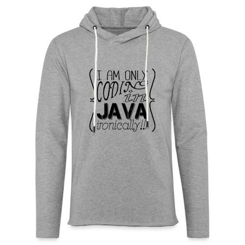 I am only coding in Java ironically!!1 - Light Unisex Sweatshirt Hoodie