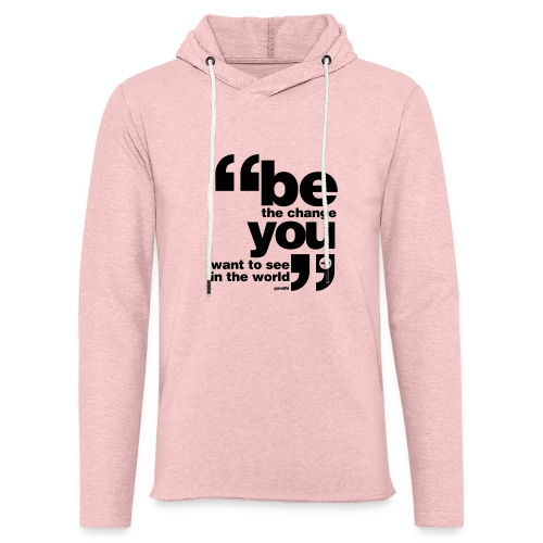 Be the change you want to see in the world - Light Unisex Sweatshirt Hoodie