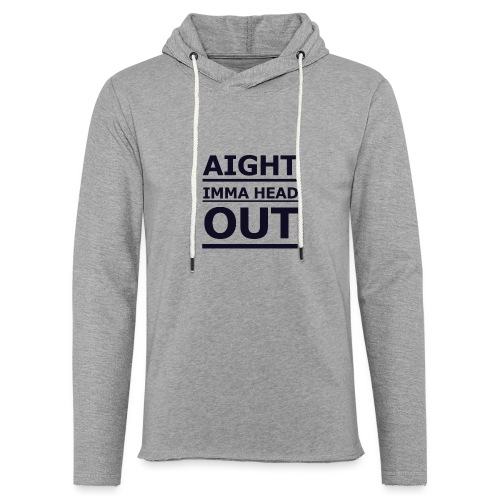 Aight Imma Head Out - Light Unisex Sweatshirt Hoodie