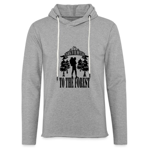 I m going to the mountains to the forest - Light Unisex Sweatshirt Hoodie