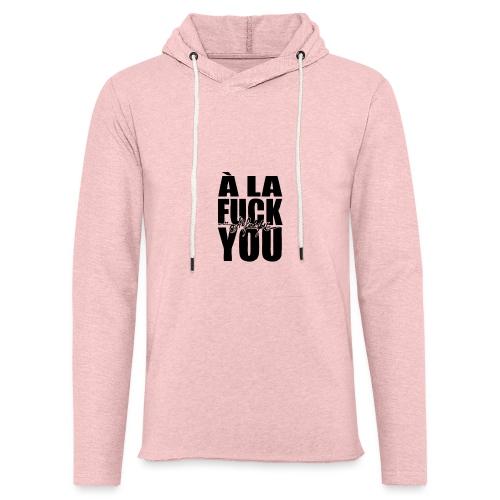 A la Fuck You - Sweat-shirt à capuche léger unisexe