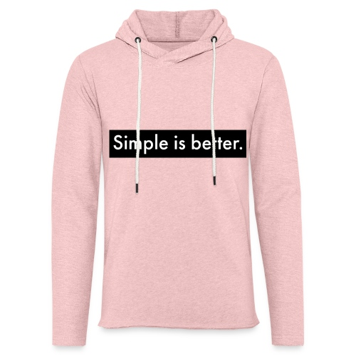 Simple Is Better - Light Unisex Sweatshirt Hoodie