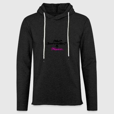 Jeg er aldrig sarcasic - Let sweatshirt med hætte, unisex