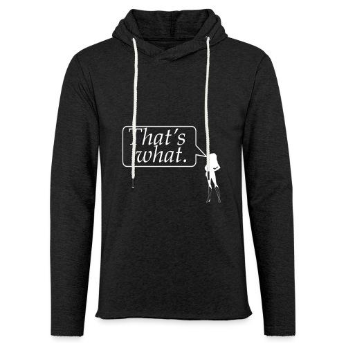 That's what - White - Light Unisex Sweatshirt Hoodie
