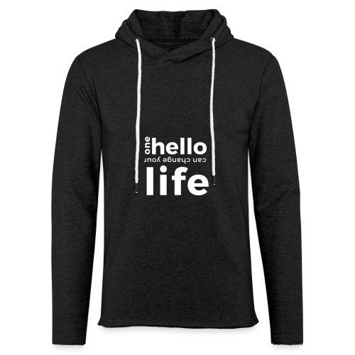 ONE HELLO CAN CHANGE YOUR LIFE - Leichtes Kapuzensweatshirt Unisex