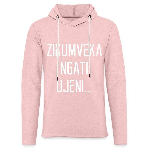 Zikumveka Ngati Ujeni - Light Unisex Sweatshirt Hoodie