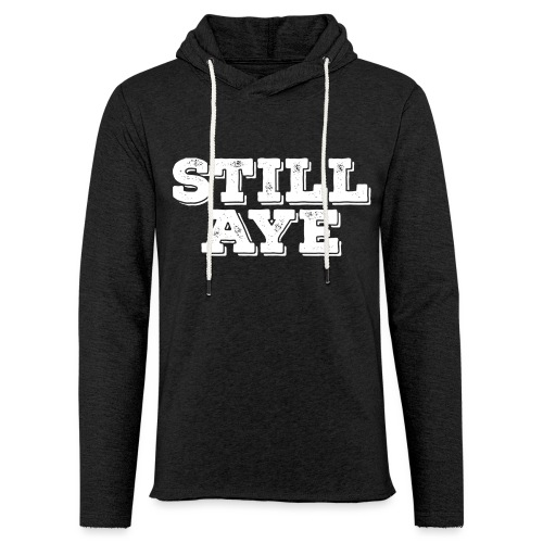 Still Aye - Light Unisex Sweatshirt Hoodie