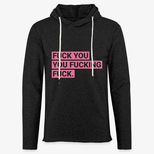 Fuck you you fucking fuck - Pink - Leichtes Kapuzensweatshirt Unisex