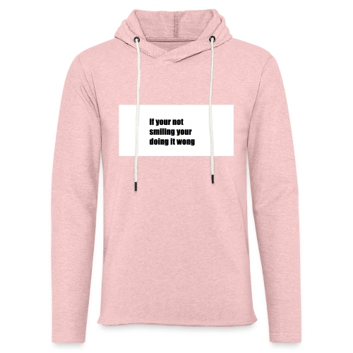 if your not smiling your doing it wong - Light Unisex Sweatshirt Hoodie