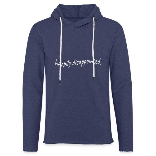 happily disappointed white - Light Unisex Sweatshirt Hoodie
