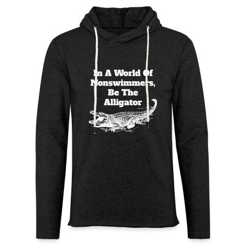 In A World Of Nonswimmers, Be The Alligator - Leichtes Kapuzensweatshirt Unisex