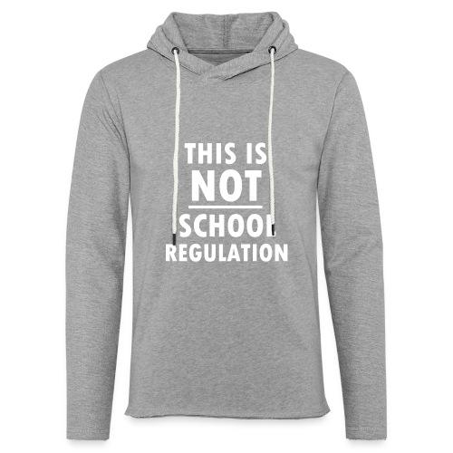 Not School Regulation - Light Unisex Sweatshirt Hoodie