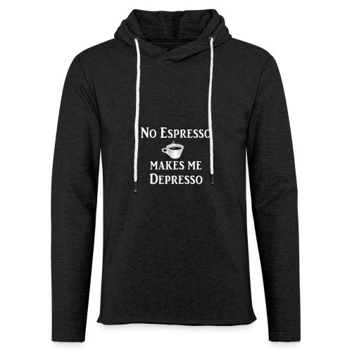 No Esspresso Depresso - Fun T-shirt coffee lovers - Light Unisex Sweatshirt Hoodie