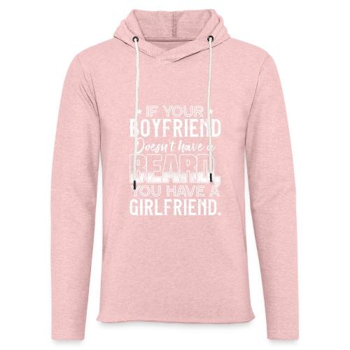 IF YOUR BOYFRIEND DOESN'T HAVE A BEARD GIRLFRIEND - Leichtes Kapuzensweatshirt Unisex